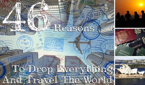 46 lý do nên từ bỏ tất cả xách ba lô lên và du lịch thế giới