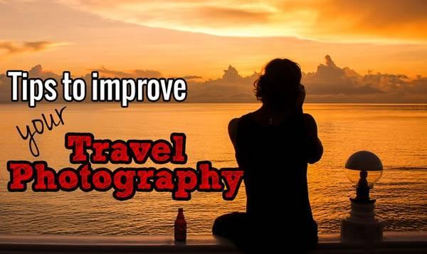 Một số bí kíp để cải thiện khả năng nhiếp ảnh du lịch của bạn