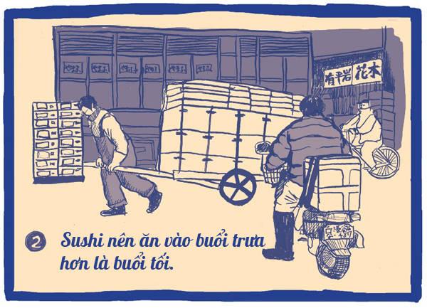 Sushi là món ăn nhiều cơm nên rất no bụng, vì thế thời điểm thích hợp nhất nên ăn sushi là vào buổi trưa. Nhà hàng vẫn bán sushi vào buổi tối nhưng giảm một nửa lượng cơm trong khẩu phần sushi.